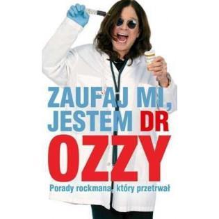 Zaufaj mi jestem dr Ozzy...