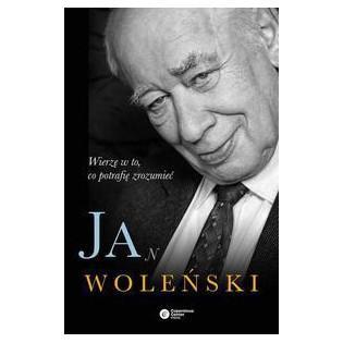 Jan Woleński. Wierzę w to,...