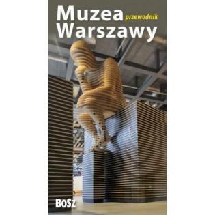 Muzea Warszawy. Przewodnik...