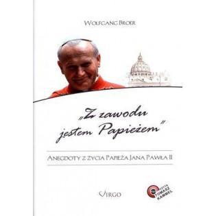 Z zawodu jestem Papieżem...