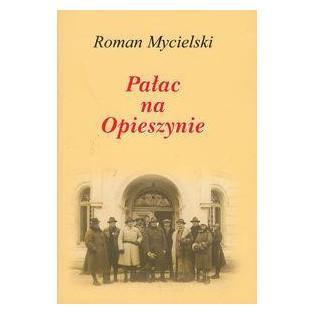 Pałac na Opieszynie - Roman...